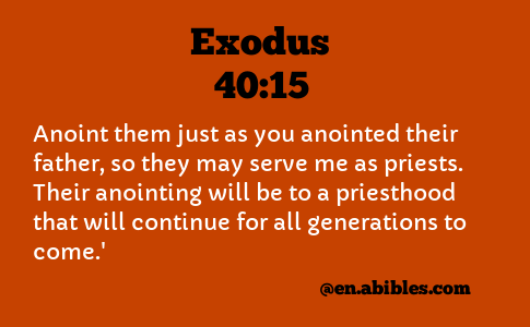 Exodus 40:15 Anoint them just as you anointed their father, so they may  serve me as